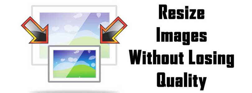 How to Resize and Make Images Larger without Losing Quality