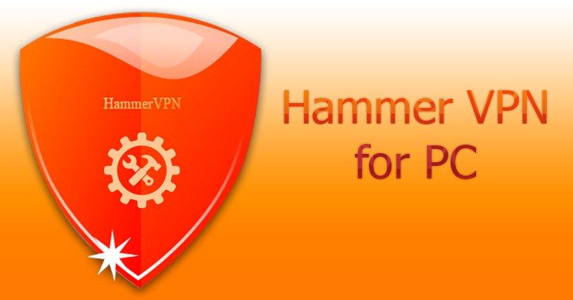 Hammer VPN for PC on Windows 10/8.1/8/7/XP/Vista & Mac Computer