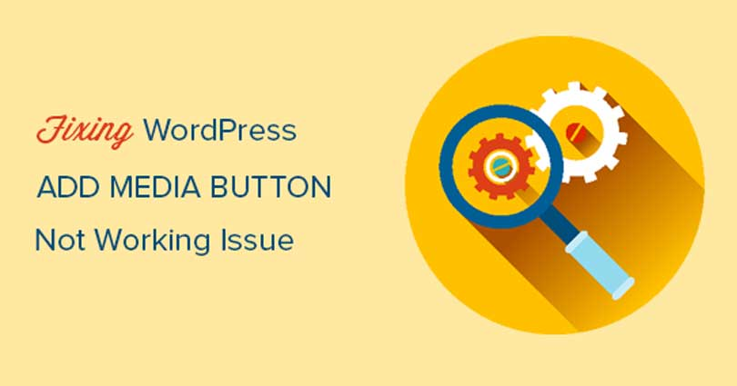 How to Fix Add Media Button Not Working in WordPress