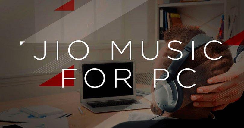 Jio Music for PC on Windows 10/8.1/8/7/XP/Vista & Mac Laptop