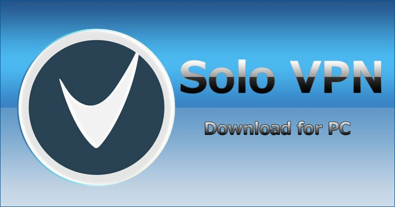 Solo VPN for PC on Windows 10/8.1/8/7/XP & Vista and Mac Computer