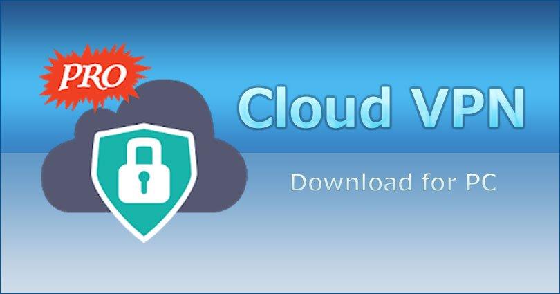 Cloud VPN for PC on Windows 10/7/8/10/8.1/XP/Vista & Mac Laptop