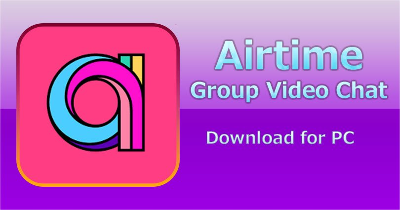 Airtime for PC on Windows 10/8.1/8/7/XP/Vista & Mac Computer