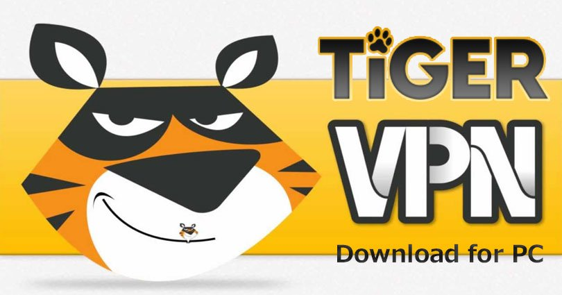 Tiger VPN for PC on Windows 10/8.1/8/7/XP/Vista & Mac Computer