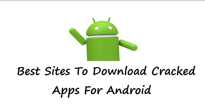 Top 16 Best Sites to Download Cracked Apps for Android