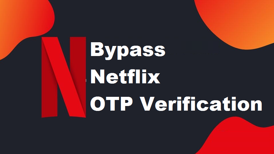 How to Bypass Netflix OTP Verification (Phone Number)